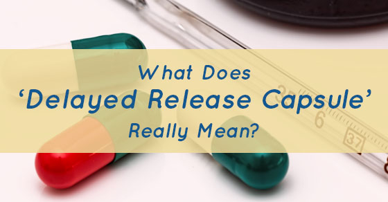 what-does-delayed-release-capsule-really-mean